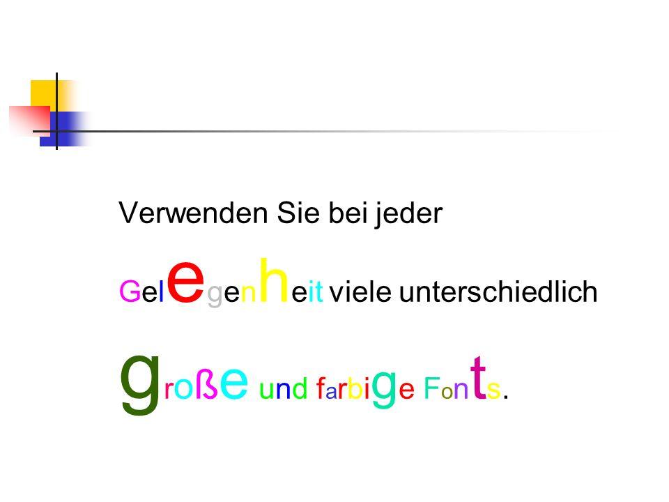 Verwenden Sie bei jeder Gel e gen h eit viele unterschiedlich g r o ß e und f a rbi g e F o n t s.