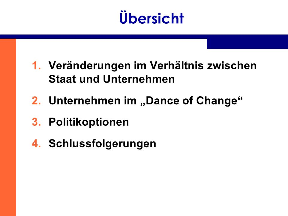 Übersicht 1.Veränderungen im Verhältnis zwischen Staat und Unternehmen 2.Unternehmen im Dance of Change 3.Politikoptionen 4.Schlussfolgerungen