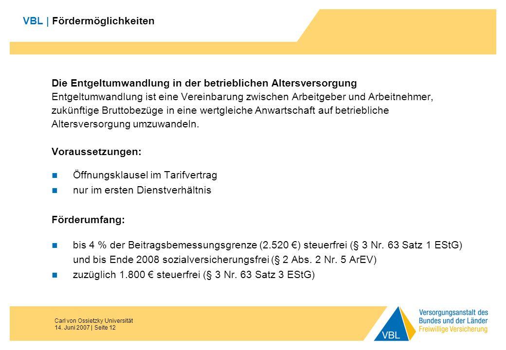 Carl von Ossietzky Universität 14. Juni 2007 | Seite 12 VBL | Fördermöglichkeiten Die Entgeltumwandlung in der betrieblichen Altersversorgung Entgeltu