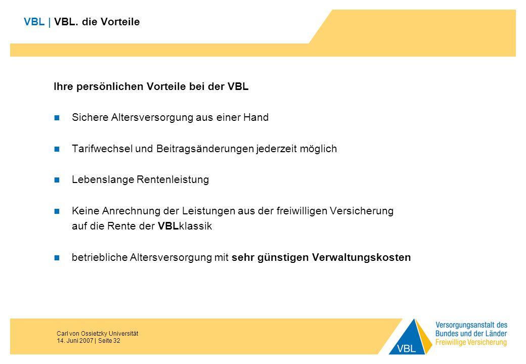 Carl von Ossietzky Universität 14. Juni 2007 | Seite 32 VBL | VBL. die Vorteile Ihre persönlichen Vorteile bei der VBL Sichere Altersversorgung aus ei
