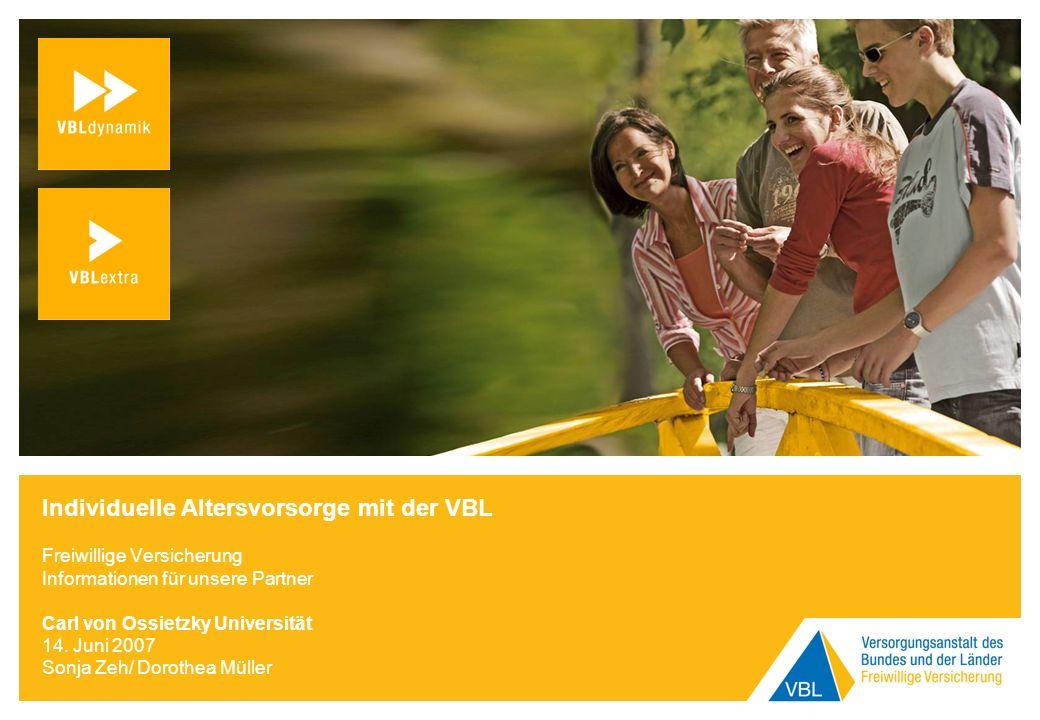 Individuelle Altersvorsorge mit der VBL Freiwillige Versicherung Informationen für unsere Partner Carl von Ossietzky Universität 14. Juni 2007 Sonja Z
