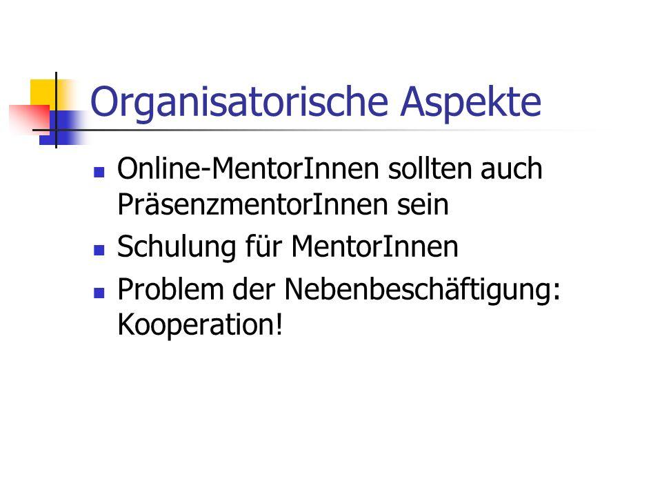 Organisatorische Aspekte Online-MentorInnen sollten auch PräsenzmentorInnen sein Schulung für MentorInnen Problem der Nebenbeschäftigung: Kooperation!