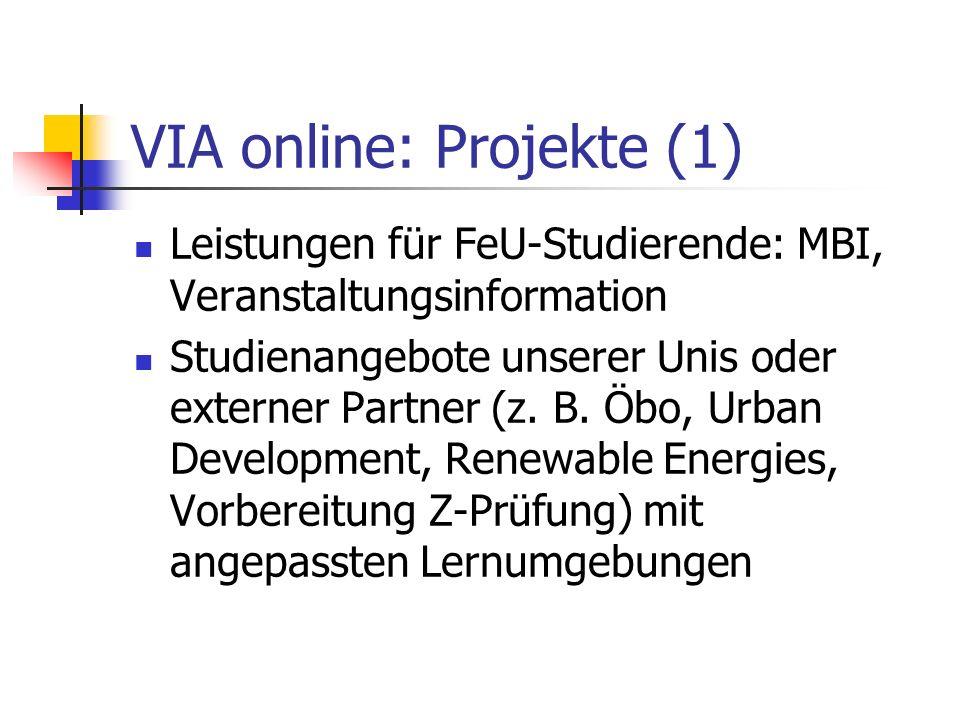 VIA online: Projekte (1) Leistungen für FeU-Studierende: MBI, Veranstaltungsinformation Studienangebote unserer Unis oder externer Partner (z.
