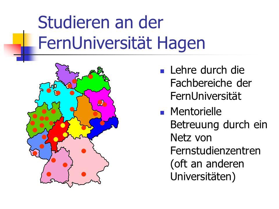 Studieren an der FernUniversität Hagen Lehre durch die Fachbereiche der FernUniversität Mentorielle Betreuung durch ein Netz von Fernstudienzentren (oft an anderen Universitäten)