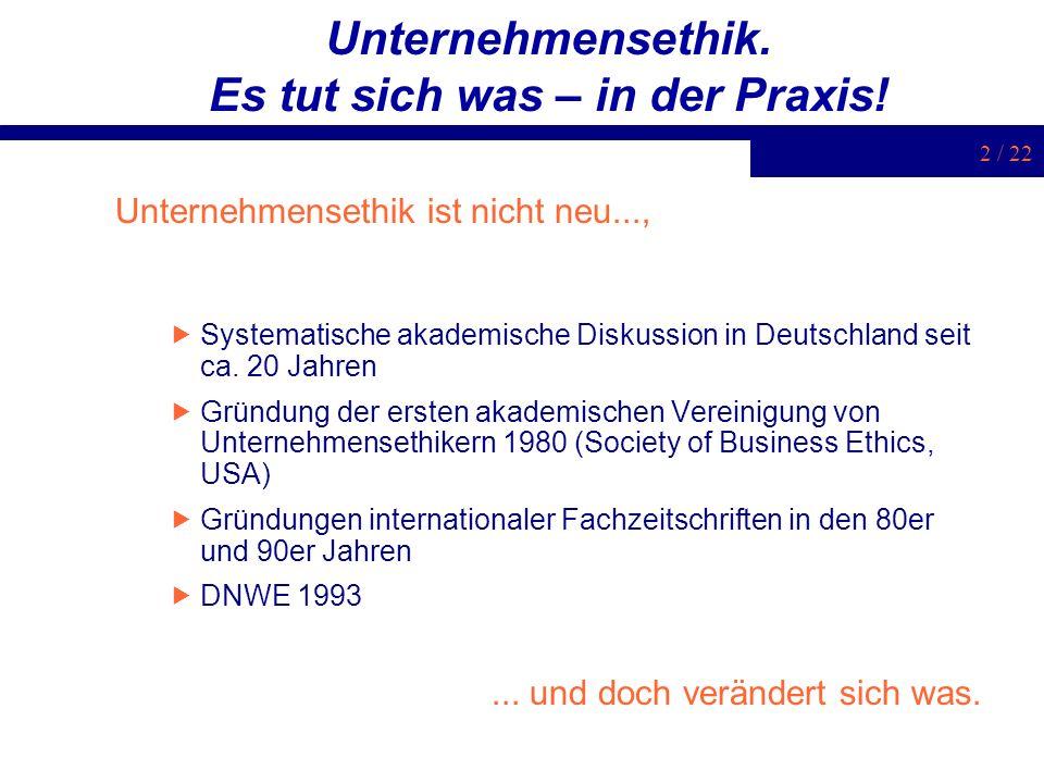 13 / 22 Integrity-Ansätze (Grundlegend: Paine 1994) : Unterstreicht: die Bedeutung des Individuums organisationale Maßnahmen, die die moralische Reflexions- und Lernfähigkeiten von Individuen erhöhen Lernzirkel Dialogforen (intern wie extern) Partizipation...