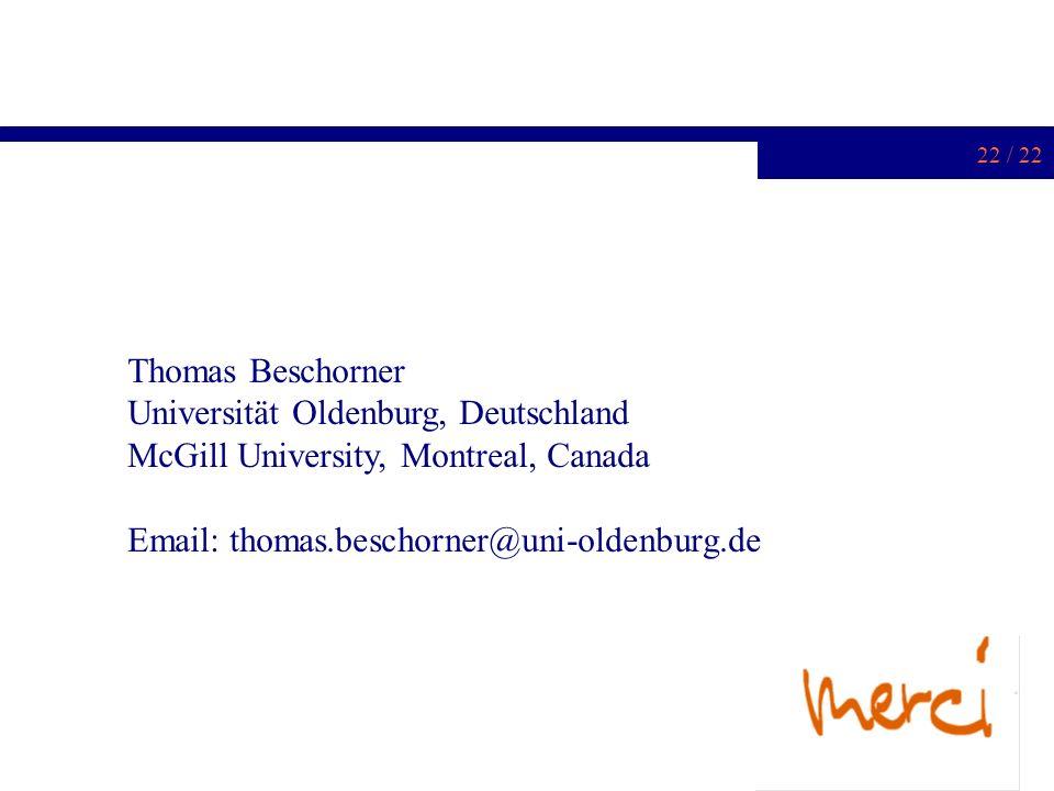 22 / 22 Thomas Beschorner Universität Oldenburg, Deutschland McGill University, Montreal, Canada Email: thomas.beschorner@uni-oldenburg.de
