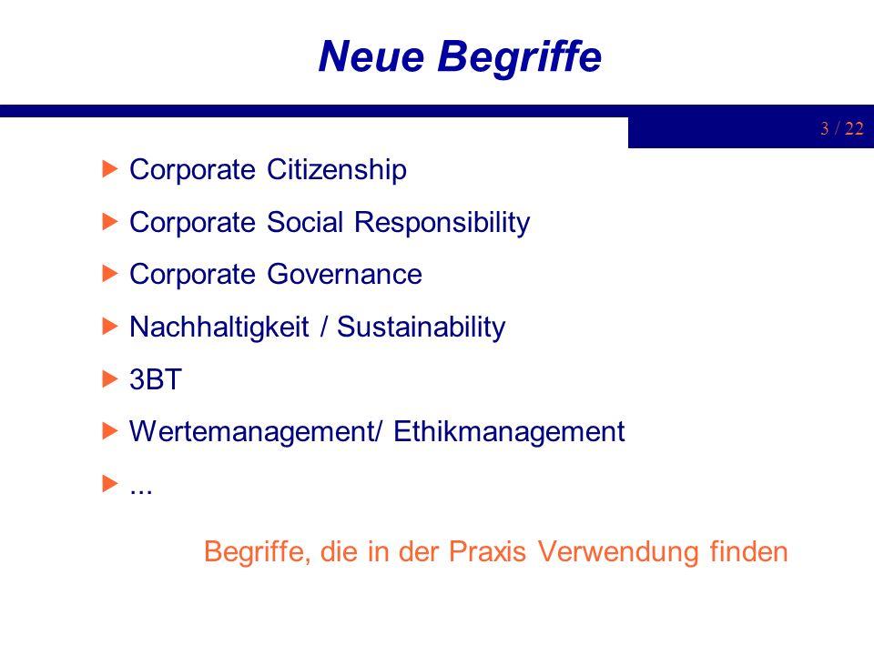 3 / 22 Neue Begriffe Corporate Citizenship Corporate Social Responsibility Corporate Governance Nachhaltigkeit / Sustainability 3BT Wertemanagement/ E