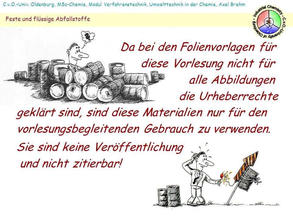 C.v.O.-Univ. Oldenburg, MSc-Chemie, Modul Verfahrenstechnik, Umwelttechnik in der Chemie, Axel Brehm Feste und flüssige Abfallstoffe Sie sind keine Ve