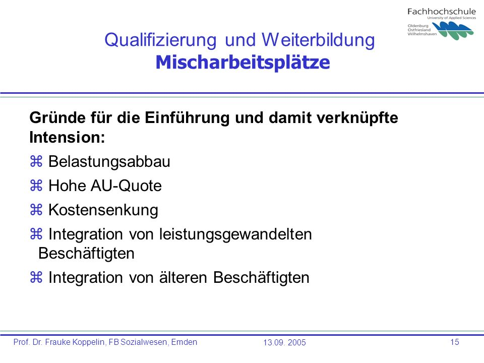 Prof. Dr. Frauke Koppelin, FB Sozialwesen, Emden13.09. 200515 Qualifizierung und Weiterbildung Mischarbeitsplätze Gründe für die Einführung und damit
