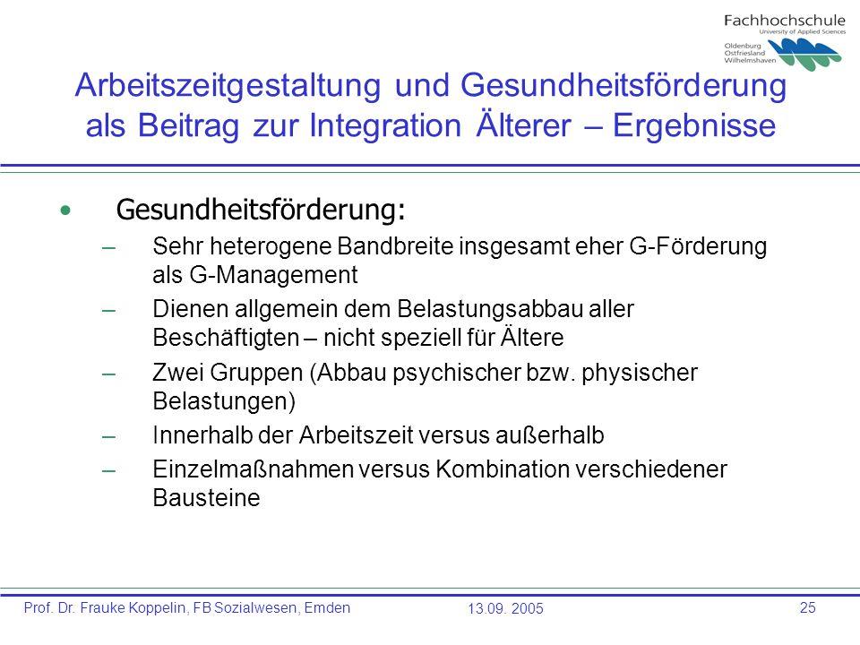 Prof. Dr. Frauke Koppelin, FB Sozialwesen, Emden13.09. 200525 Arbeitszeitgestaltung und Gesundheitsförderung als Beitrag zur Integration Älterer – Erg