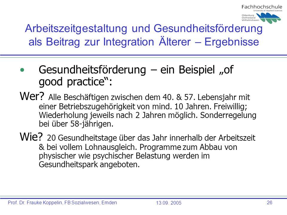 Prof. Dr. Frauke Koppelin, FB Sozialwesen, Emden13.09. 200526 Arbeitszeitgestaltung und Gesundheitsförderung als Beitrag zur Integration Älterer – Erg