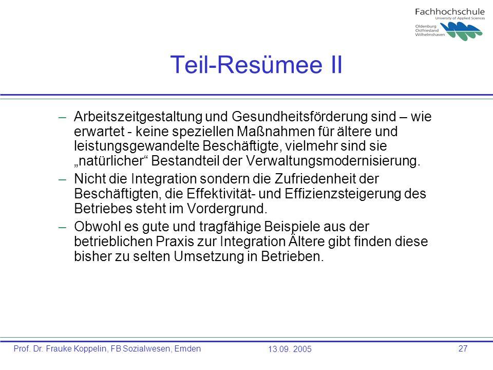 Prof. Dr. Frauke Koppelin, FB Sozialwesen, Emden13.09. 200527 Teil-Resümee II –Arbeitszeitgestaltung und Gesundheitsförderung sind – wie erwartet - ke