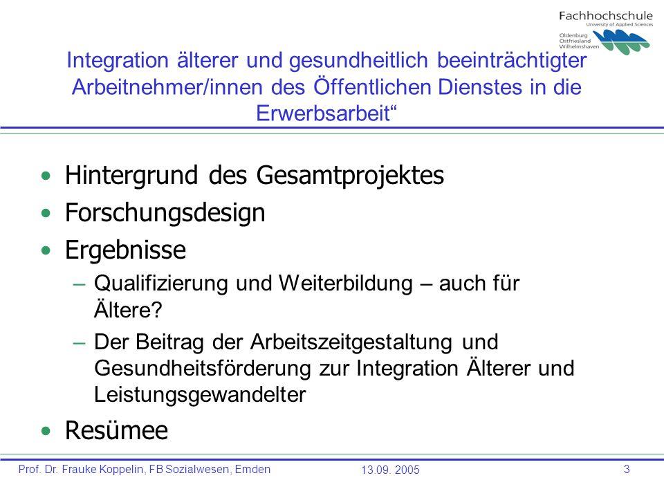 Prof. Dr. Frauke Koppelin, FB Sozialwesen, Emden13.09. 20053 Integration älterer und gesundheitlich beeinträchtigter Arbeitnehmer/innen des Öffentlich