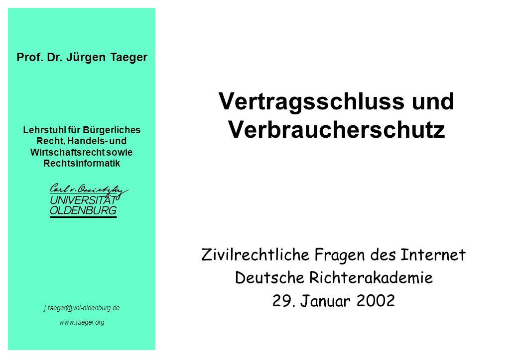 Vertragsschluss und Verbraucherschutz Zivilrechtliche Fragen des Internet Deutsche Richterakademie 29. Januar 2002 Prof. Dr. Jürgen Taeger Lehrstuhl f