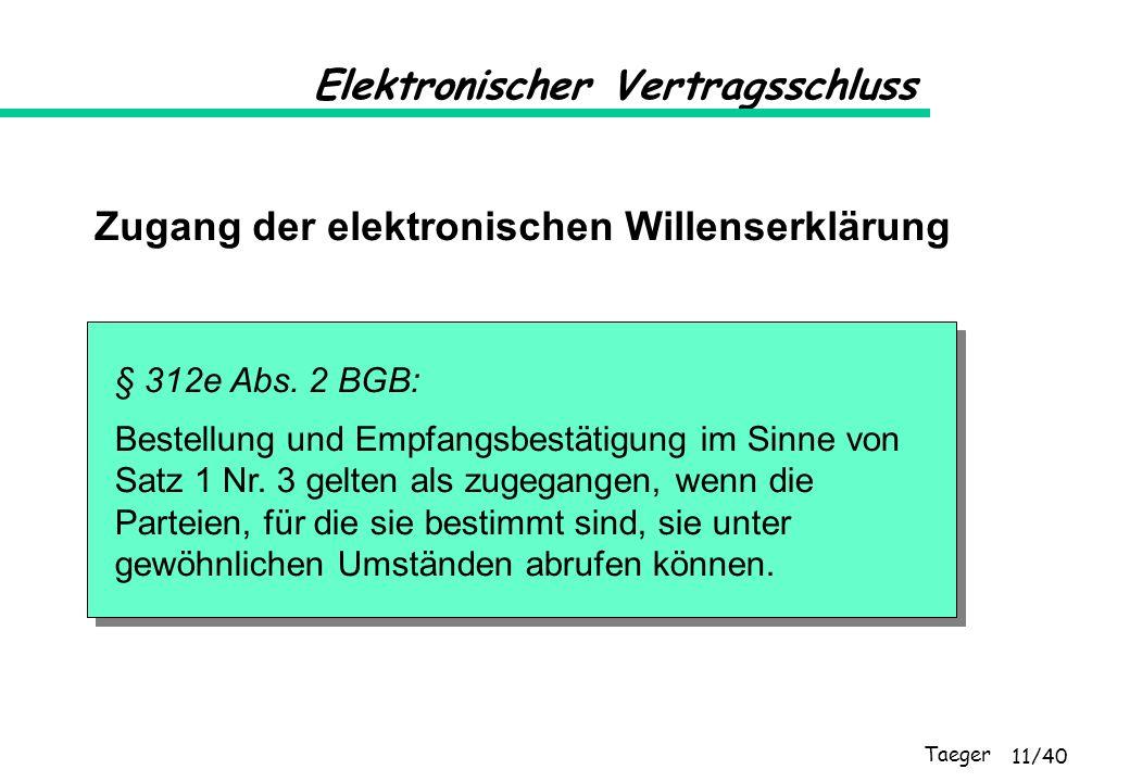 Taeger 11/40 Elektronischer Vertragsschluss Zugang der elektronischen Willenserklärung § 312e Abs. 2 BGB: Bestellung und Empfangsbestätigung im Sinne