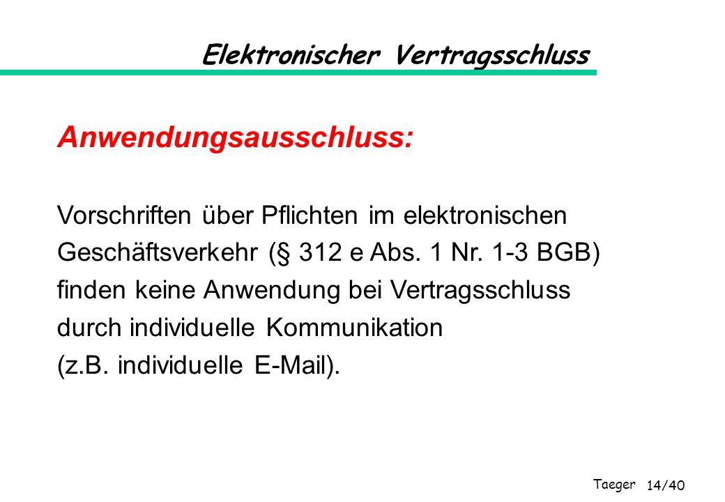 Taeger 14/40 Elektronischer Vertragsschluss Anwendungsausschluss: Vorschriften über Pflichten im elektronischen Geschäftsverkehr (§ 312 e Abs. 1 Nr. 1