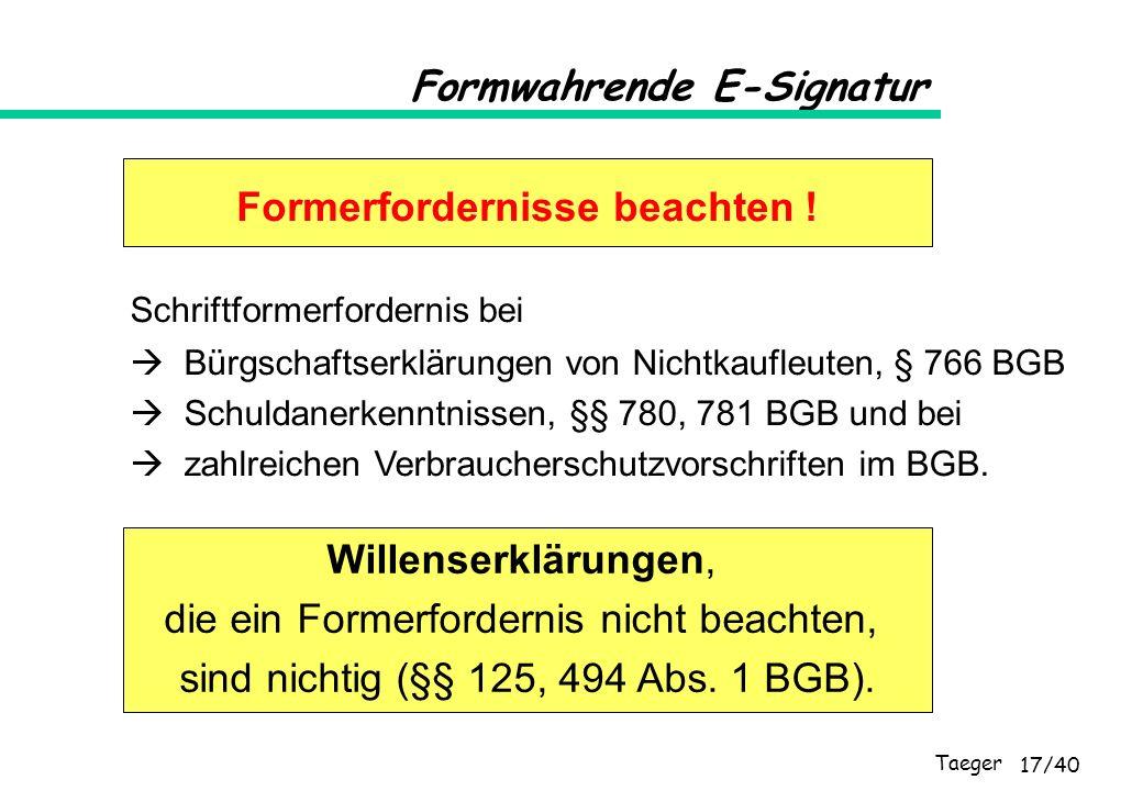 Taeger 17/40 Formwahrende E-Signatur Schriftformerfordernis bei Bürgschaftserklärungen von Nichtkaufleuten, § 766 BGB Schuldanerkenntnissen, §§ 780, 7