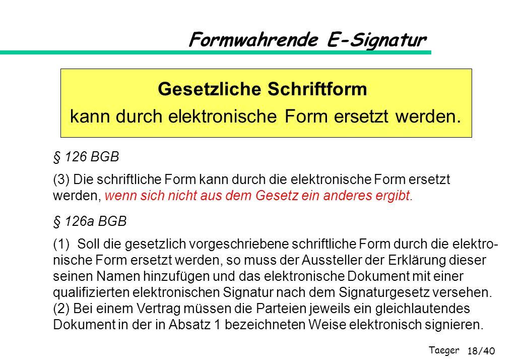 Taeger 18/40 § 126 BGB (3) Die schriftliche Form kann durch die elektronische Form ersetzt werden, wenn sich nicht aus dem Gesetz ein anderes ergibt.