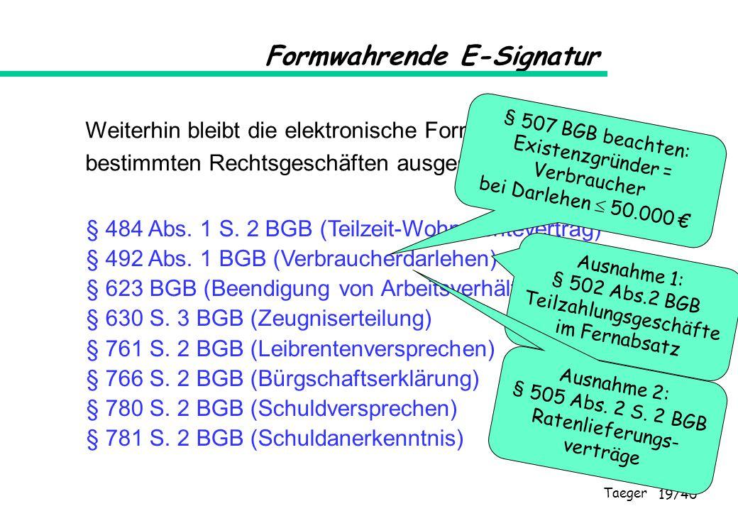 Taeger 19/40 Weiterhin bleibt die elektronische Form aber bei bestimmten Rechtsgeschäften ausgeschlossen: § 484 Abs. 1 S. 2 BGB (Teilzeit-Wohnrechteve
