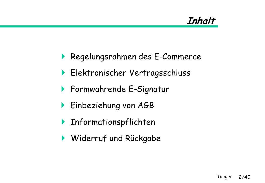 Taeger 2/40 Inhalt Elektronischer Vertragsschluss Formwahrende E-Signatur Einbeziehung von AGB Informationspflichten Widerruf und Rückgabe Regelungsra
