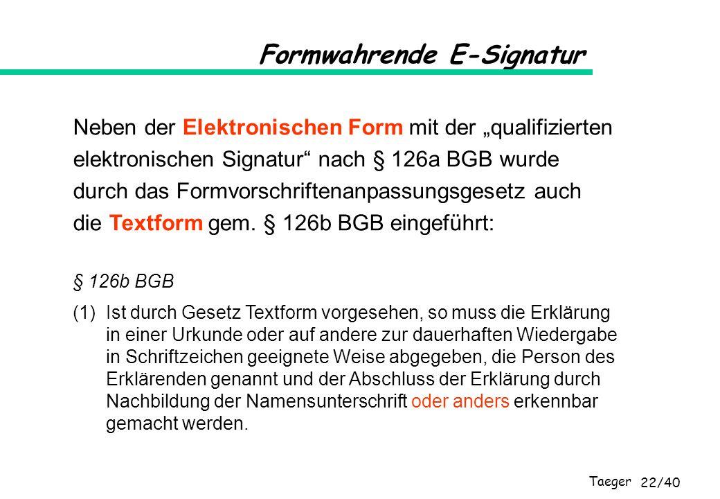 Taeger 22/40 Neben der Elektronischen Form mit der qualifizierten elektronischen Signatur nach § 126a BGB wurde durch das Formvorschriftenanpassungsge