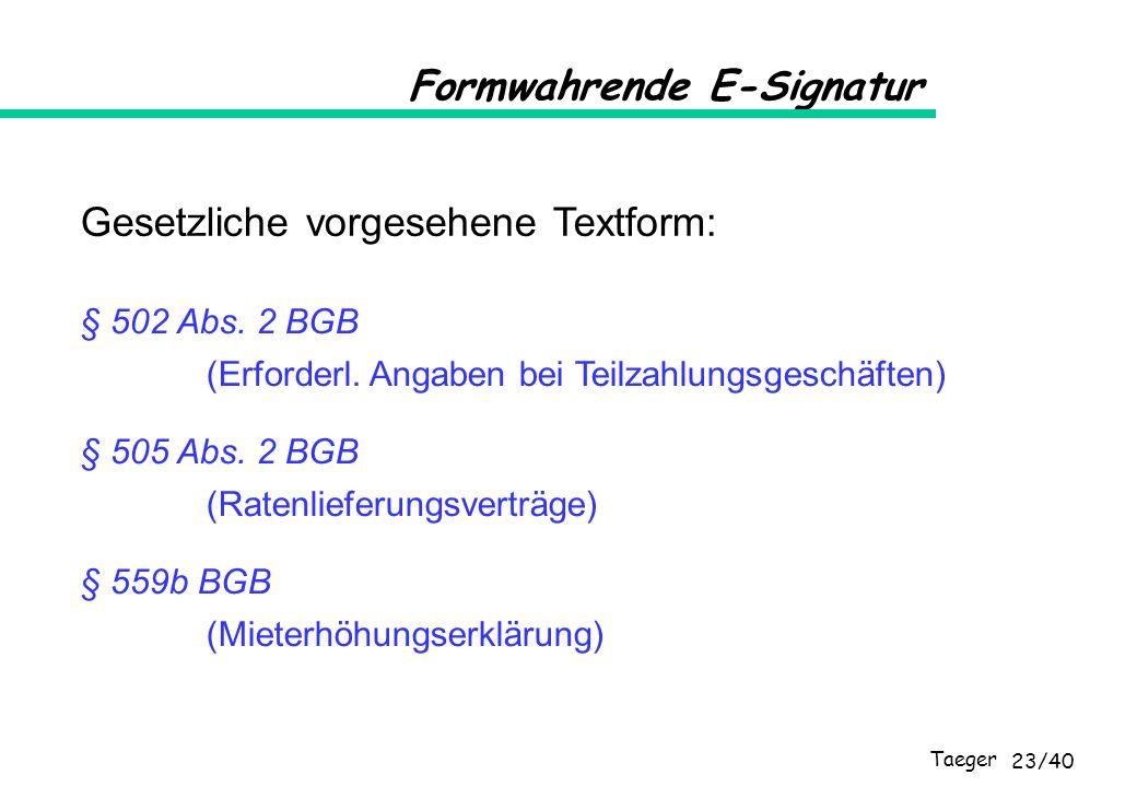 Taeger 23/40 § 502 Abs. 2 BGB (Erforderl. Angaben bei Teilzahlungsgeschäften) § 505 Abs. 2 BGB (Ratenlieferungsverträge) § 559b BGB (Mieterhöhungserkl