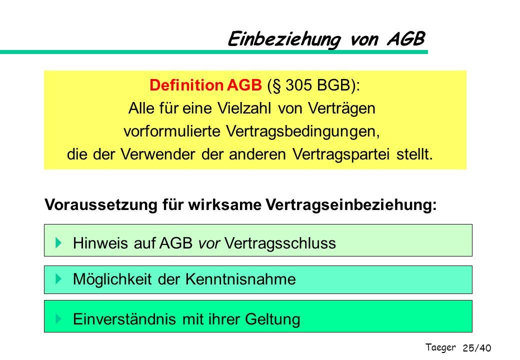 Taeger 25/40 Einbeziehung von AGB Definition AGB (§ 305 BGB): Alle für eine Vielzahl von Verträgen vorformulierte Vertragsbedingungen, die der Verwend