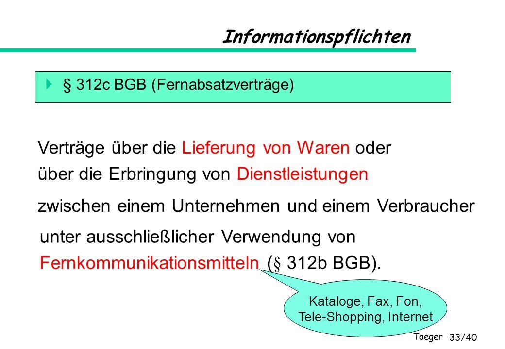 Taeger 33/40 Informationspflichten § 312c BGB (Fernabsatzverträge) Verträge über die Lieferung von Waren oder über die Erbringung von Dienstleistungen