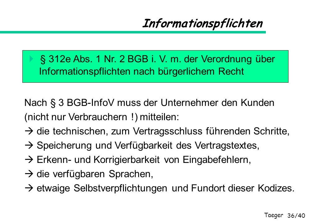 Taeger 36/40 Informationspflichten § 312e Abs. 1 Nr. 2 BGB i. V. m. der Verordnung über Informationspflichten nach bürgerlichem Recht Nach § 3 BGB-Inf