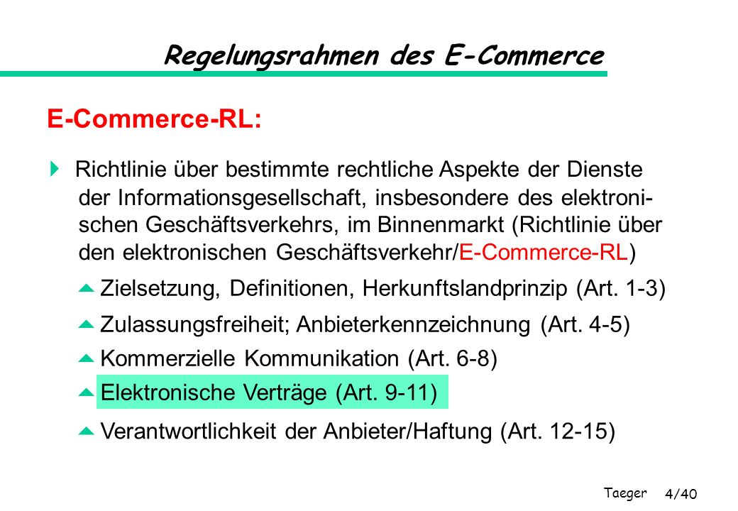 Taeger 5/40 Regelungsrahmen des E-Commerce Umsetzung der E-Commerce-RL in nationales Recht: Elektronischer Geschäftsverkehrgesetz (EGG) ändert u.