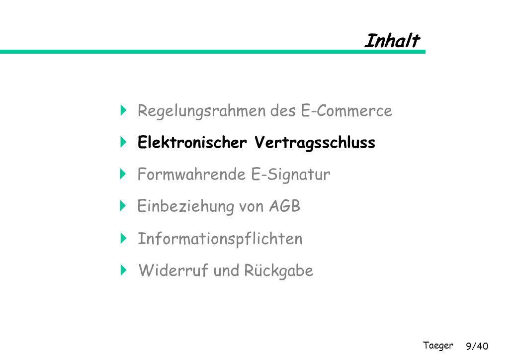 Taeger 10/40 Elektronischer Vertragsschluss Der Abschluss elektronischer Verträge ist möglich.