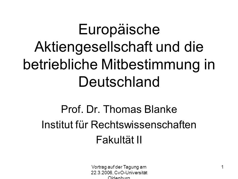 Vortrag auf der Tagung am 22.3.2006, CvO-Universität Oldenburg 1 Europäische Aktiengesellschaft und die betriebliche Mitbestimmung in Deutschland Prof.