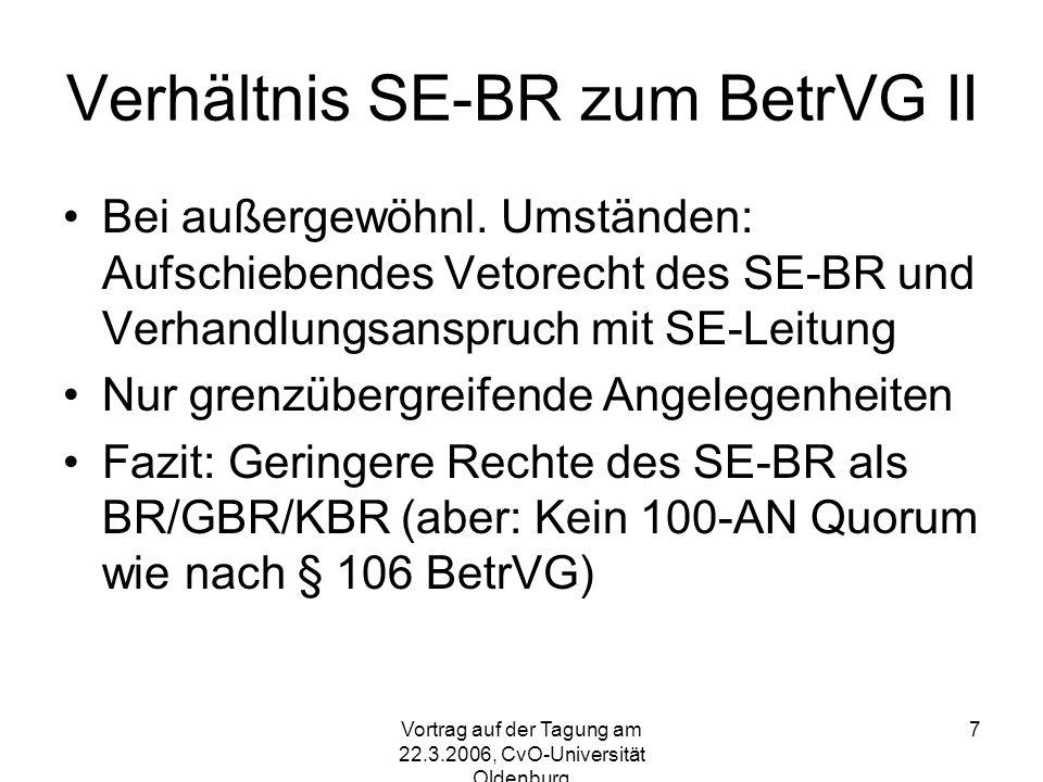 Vortrag auf der Tagung am 22.3.2006, CvO-Universität Oldenburg 7 Verhältnis SE-BR zum BetrVG II Bei außergewöhnl.