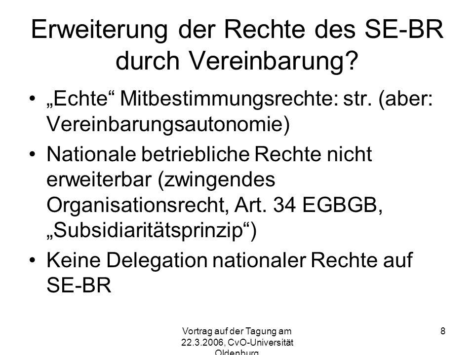 Vortrag auf der Tagung am 22.3.2006, CvO-Universität Oldenburg 8 Erweiterung der Rechte des SE-BR durch Vereinbarung.