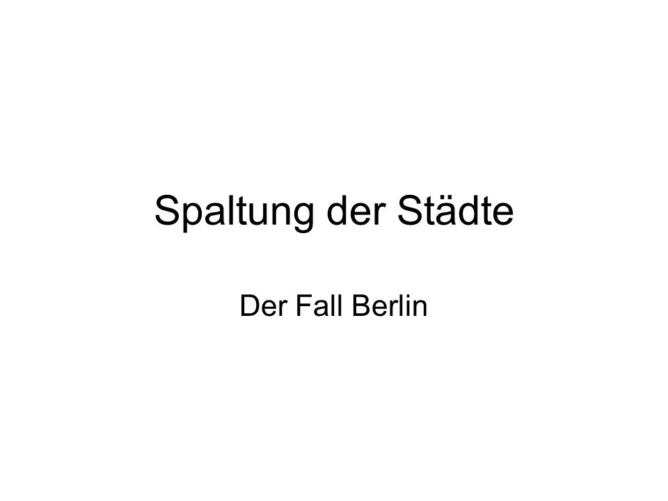 Spaltung der Städte Der Fall Berlin