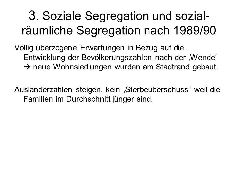 3. Soziale Segregation und sozial- räumliche Segregation nach 1989/90 Völlig überzogene Erwartungen in Bezug auf die Entwicklung der Bevölkerungszahle