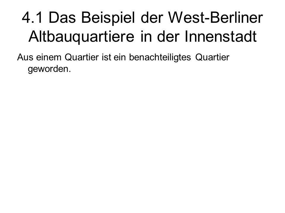 4.1 Das Beispiel der West-Berliner Altbauquartiere in der Innenstadt Aus einem Quartier ist ein benachteiligtes Quartier geworden.