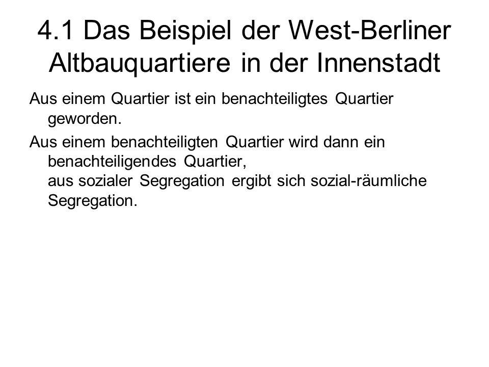 4.1 Das Beispiel der West-Berliner Altbauquartiere in der Innenstadt Aus einem Quartier ist ein benachteiligtes Quartier geworden. Aus einem benachtei