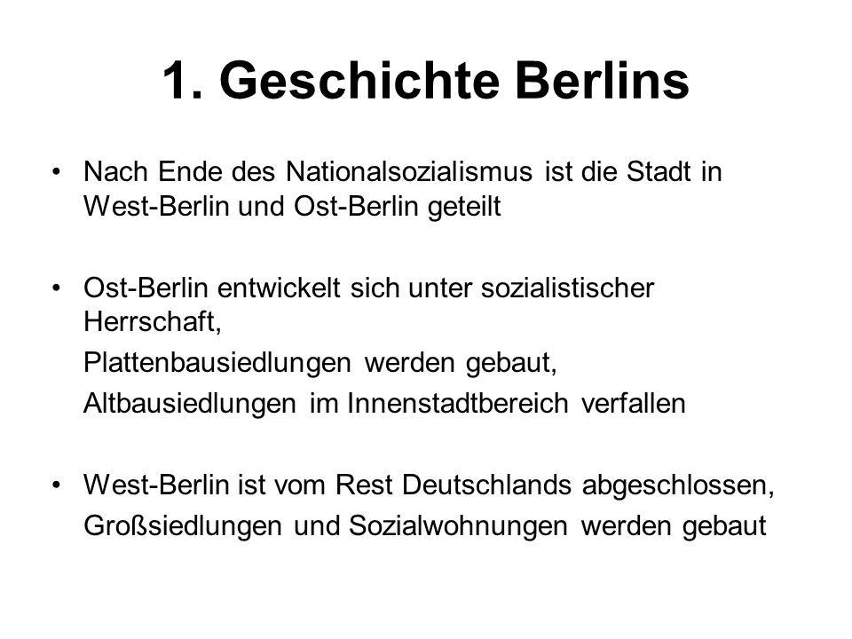 1. Geschichte Berlins Nach Ende des Nationalsozialismus ist die Stadt in West-Berlin und Ost-Berlin geteilt Ost-Berlin entwickelt sich unter sozialist