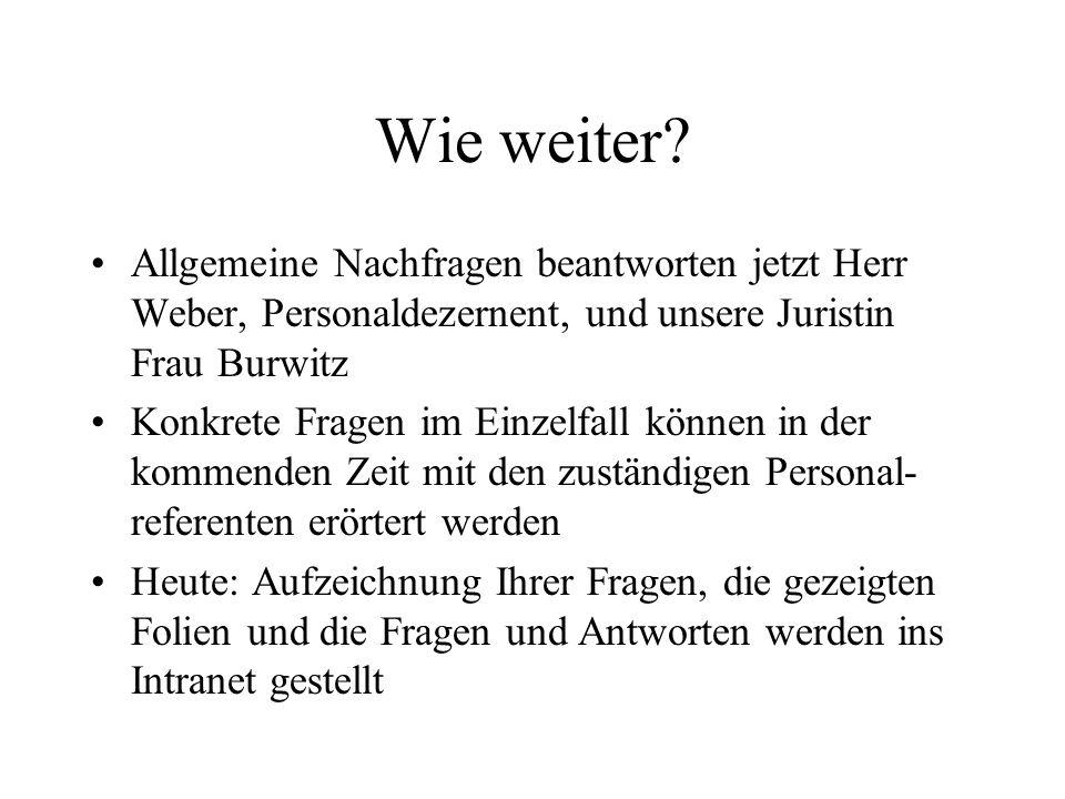 Wie weiter? Allgemeine Nachfragen beantworten jetzt Herr Weber, Personaldezernent, und unsere Juristin Frau Burwitz Konkrete Fragen im Einzelfall könn