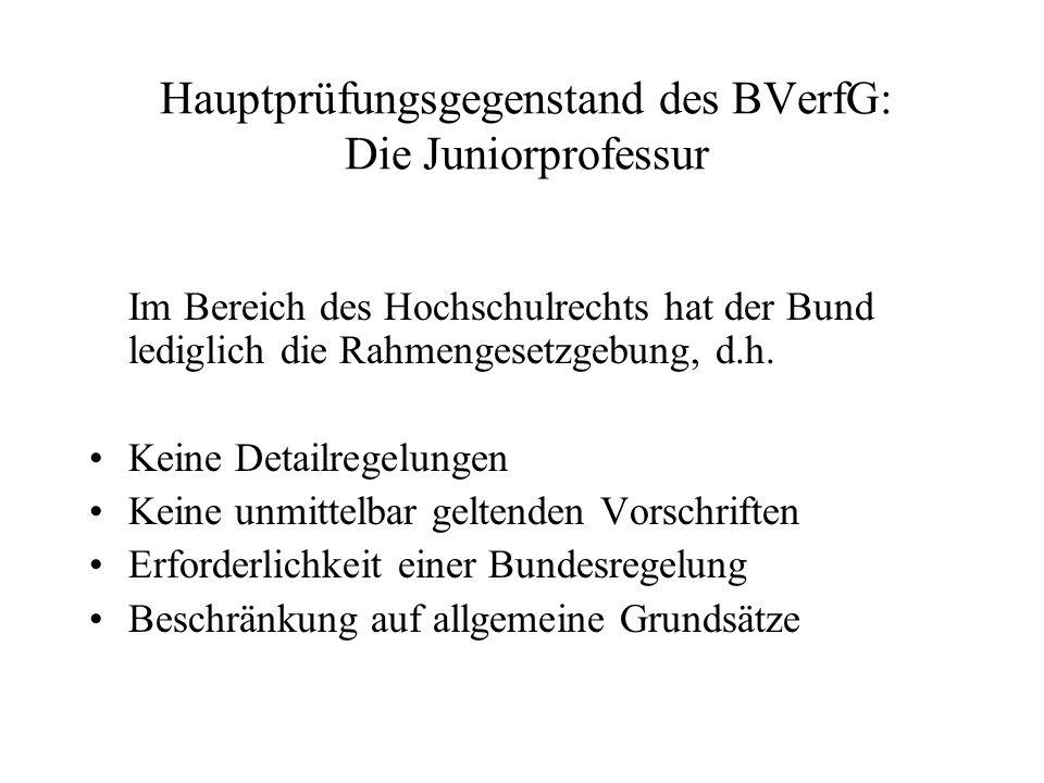 Hauptprüfungsgegenstand des BVerfG: Die Juniorprofessur Im Bereich des Hochschulrechts hat der Bund lediglich die Rahmengesetzgebung, d.h. Keine Detai