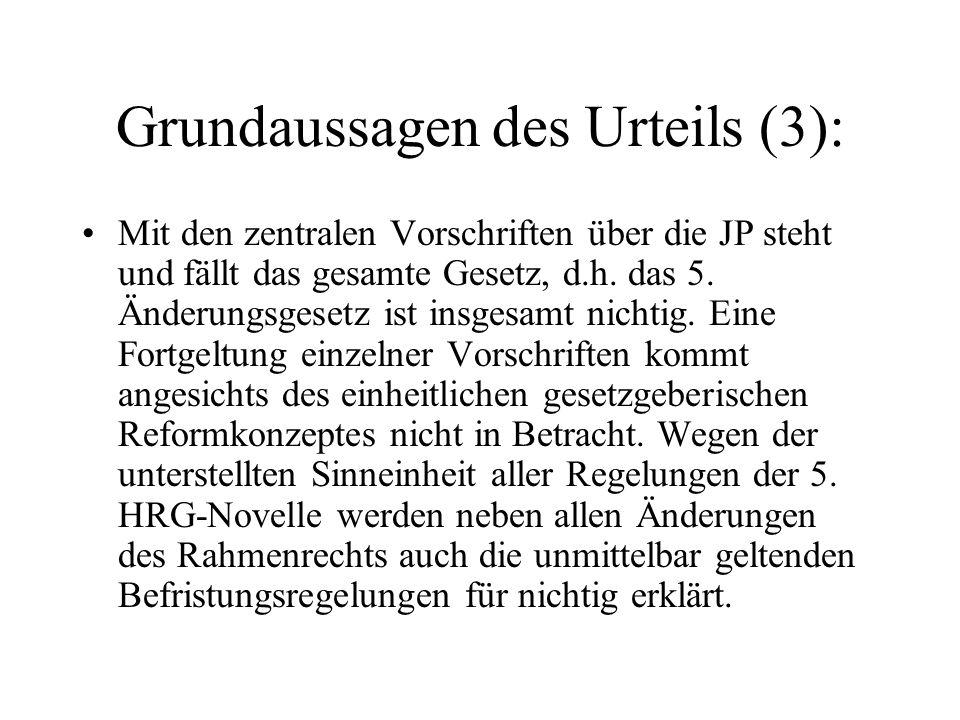 Grundaussagen des Urteils (3): Mit den zentralen Vorschriften über die JP steht und fällt das gesamte Gesetz, d.h. das 5. Änderungsgesetz ist insgesam