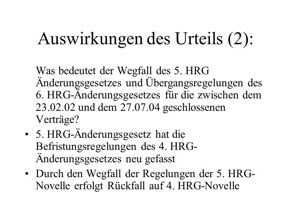 Auswirkungen des Urteils (2): Was bedeutet der Wegfall des 5. HRG Änderungsgesetzes und Übergangsregelungen des 6. HRG-Änderungsgesetzes für die zwisc