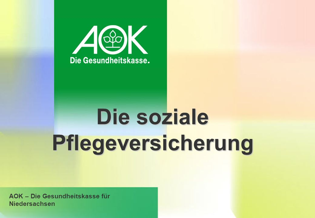 Die soziale Pflegeversicherung AOK – Die Gesundheitskasse für Niedersachsen