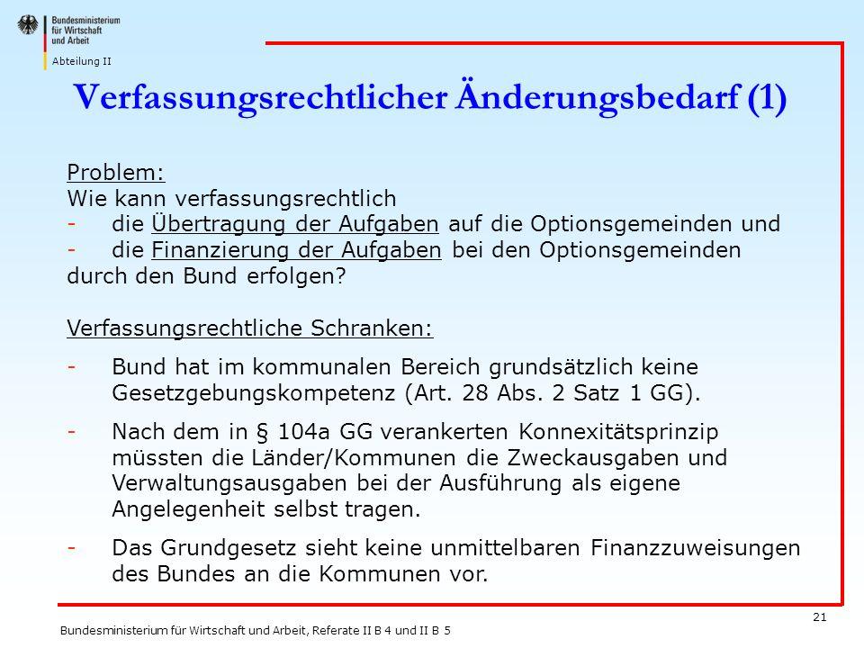 Abteilung II Bundesministerium für Wirtschaft und Arbeit, Referate II B 4 und II B 5 21 Verfassungsrechtlicher Änderungsbedarf (1) Problem: Wie kann v
