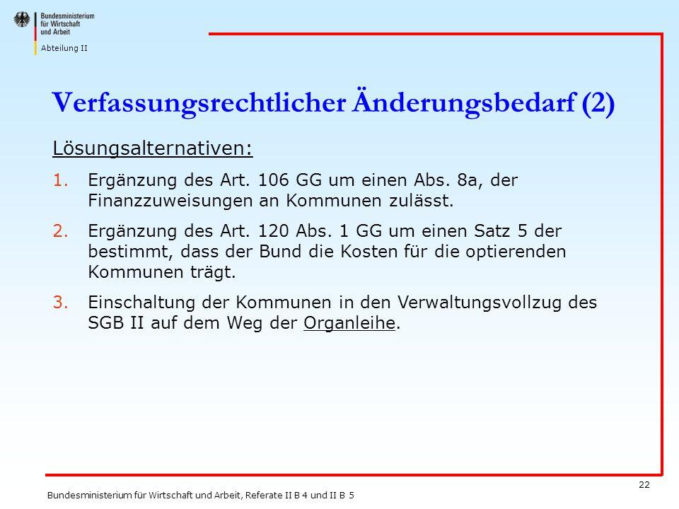 Abteilung II Bundesministerium für Wirtschaft und Arbeit, Referate II B 4 und II B 5 22 Verfassungsrechtlicher Änderungsbedarf (2) Lösungsalternativen
