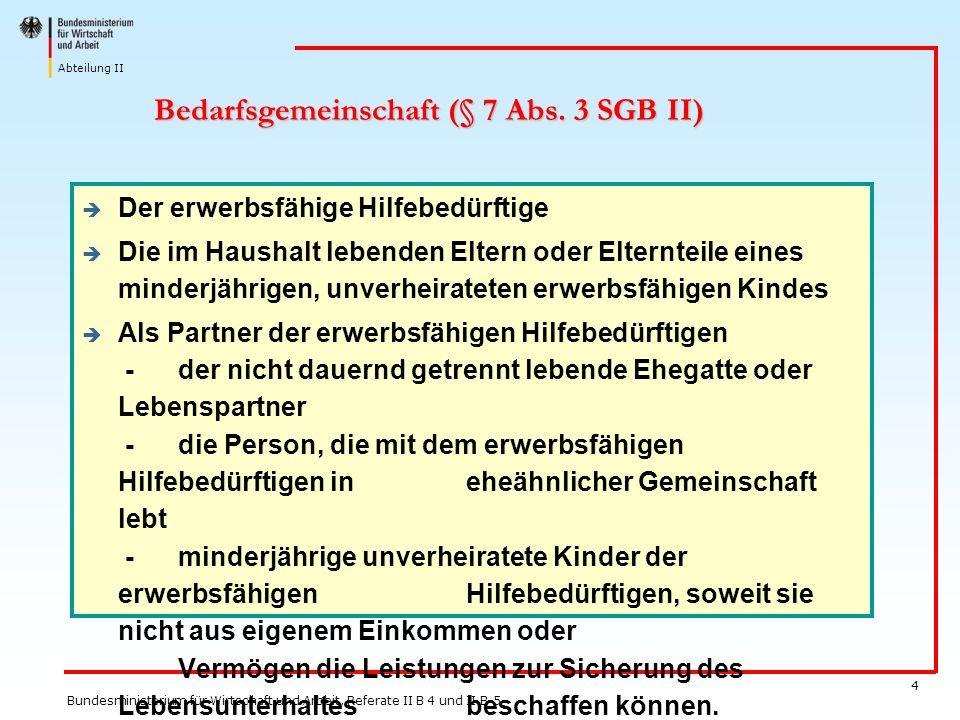 Abteilung II Bundesministerium für Wirtschaft und Arbeit, Referate II B 4 und II B 5 4 Bedarfsgemeinschaft (§ 7 Abs. 3 SGB II) è Der erwerbsfähige Hil