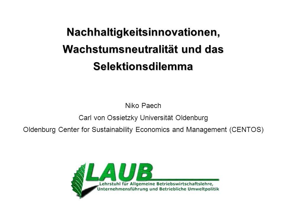 Niko Paech: Nachhaltigkeitsinnovationen, Wachstumsneutralität und das Selektionsdilemma Fazit uNachhaltigkeitsorientiertes Innovationsmanagement umfasst Risikominderung und Wachstumsneutralität uPrädestiniert sind Veränderungen, die auf stoffliche Nullsummenspiele hinauslaufen, d.