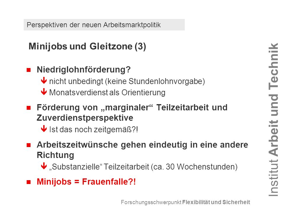 Forschungsschwerpunkt Flexibilität und Sicherheit Institut Arbeit und Technik Perspektiven der neuen Arbeitsmarktpolitik Minijobs und Gleitzone (3) Niedriglohnförderung.