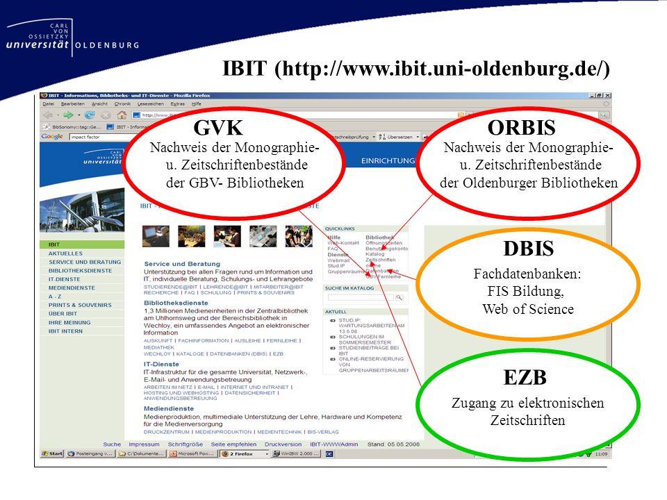 IBIT (http://www.ibit.uni-oldenburg.de/) Fachdatenbanken: FIS Bildung, Web of Science DBIS Nachweis der Monographie- u. Zeitschriftenbestände der Olde